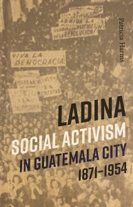 Book cover of Ladina Social Activism in Guatemala City shows historic picture of large crowd with some people holding signs