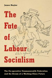 "An image of the book cover, featuring a cartoon image of a wolf, holding Canadian and American flags, and wearing a sash saying Fascism. The wolf is chained to posts marked with Communist Party, Socialist Party, CCF, Trades Unions and Labor Parties. The is captioned ""Who's Afraid of the Big Bad Wolf"
