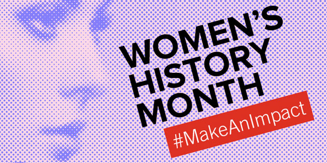 Women's History Month #MakeAnImpact